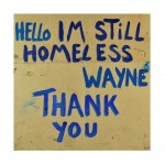 Hello I'm Still Homeless 2014 by Peter Atkins